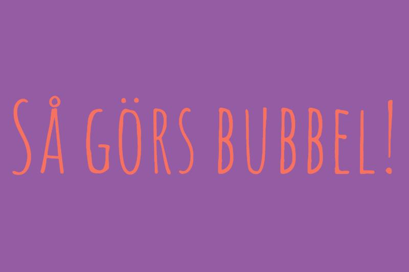 Så görs bubbel